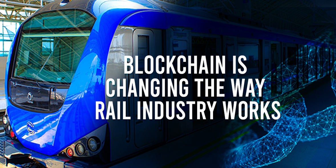 blockchain is changing the way rail industry works